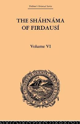 The Shahnama of Firdausi: Volume VI (Paperback)