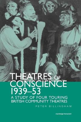 Theatre of Conscience 1939-53: A Study of Four Touring British Community Theatres (Paperback)