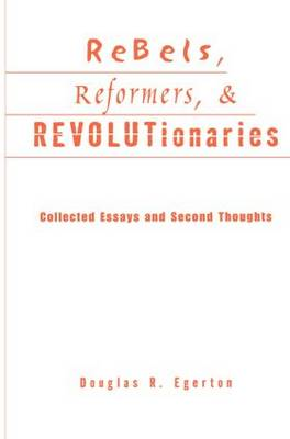 Rebels, Reformers, and Revolutionaries: Collected Essays and Second Thoughts - Crosscurrents in African American History (Paperback)