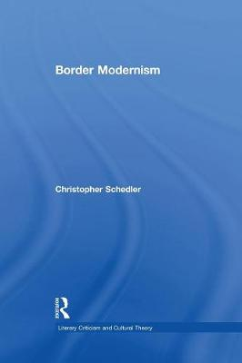 Border Modernism - Literary Criticism and Cultural Theory (Paperback)