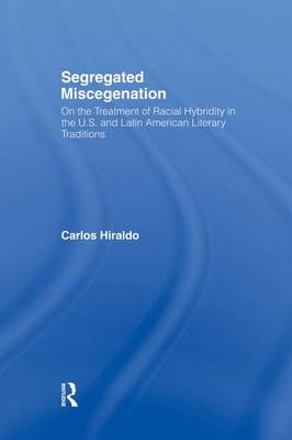 Segregated Miscegenation: On the Treatment of Racial Hybridity in the North American and Latin American Literary Traditions - Literary Criticism and Cultural Theory (Paperback)
