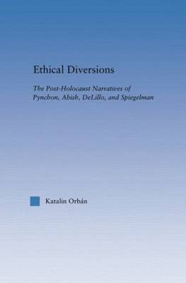 Ethical Diversions: The Post-Holocaust Narratives of Pynchon, Abish, DeLillo, and Spiegelman - Literary Criticism and Cultural Theory (Paperback)