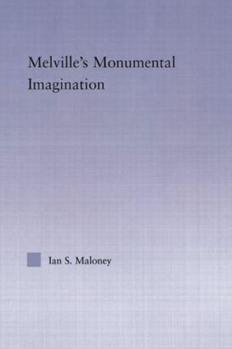 Melville's Monumental Imagination - Studies in Major Literary Authors (Paperback)