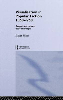 Visualisation in Popular Fiction 1860-1960: Graphic Narratives, Fictional Images (Paperback)