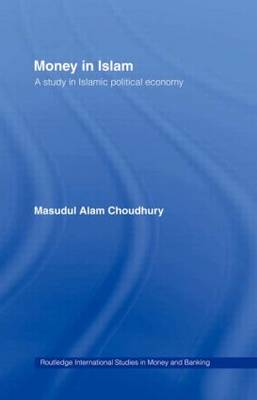 Money in Islam: A Study in Islamic Political Economy - Routledge International Studies in Money and Banking (Paperback)