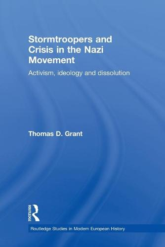 Stormtroopers and Crisis in the Nazi Movement: Activism, Ideology and Dissolution - Routledge Studies in Modern European History (Paperback)
