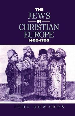 The Jews in Christian Europe 1400-1700 - Christianity and Society in the Modern World (Paperback)