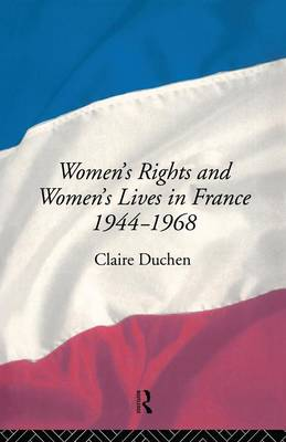 Women's Rights and Women's Lives in France 1944-68 (Paperback)