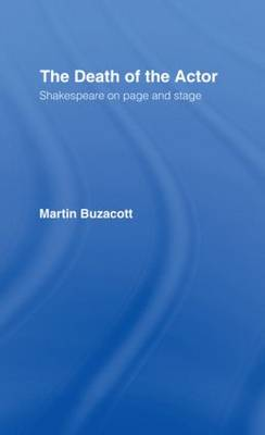 The Death of the Actor: Shakespeare on Page and Stage (Paperback)