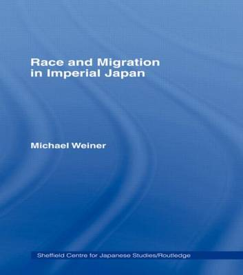 Race and Migration in Imperial Japan - Sheffield Centre for Japanese Studies/Routledge Series (Paperback)