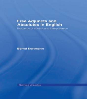 Free Adjuncts and Absolutes in English: Problems of Control and Interpretation - Germanic Linguistics (Paperback)