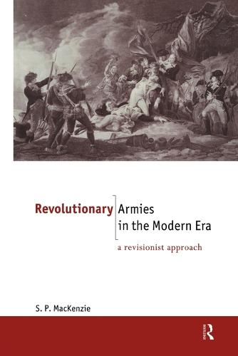Revolutionary Armies in the Modern Era: A Revisionist Approach - The New International History (Paperback)