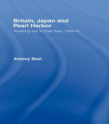 Britain, Japan and Pearl Harbour: Avoiding War in East Asia, 1936-1941 (Paperback)