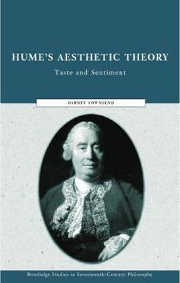 Hume's Aesthetic Theory: Sentiment and Taste in the History of Aesthetics - Routledge Studies in Eighteenth-Century Philosophy (Paperback)