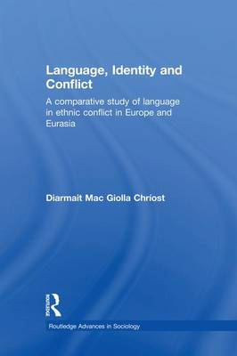 Language, Identity and Conflict: A Comparative Study of Language in Ethnic Conflict in Europe and Eurasia - Routledge Advances in Sociology (Paperback)