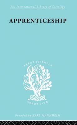 Apprenticeship: An Enquirey into its Adequacy under Modern Conditions - International Library of Sociology (Paperback)