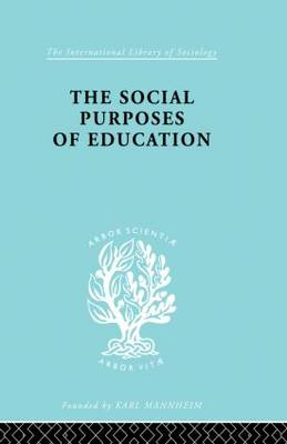 The Social Purposes of Education: Personal and Social Values in Education - International Library of Sociology (Paperback)