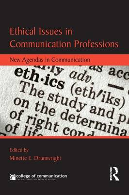 Ethical Issues in Communication Professions: New Agendas in Communication - New Agendas in Communication Series (Paperback)