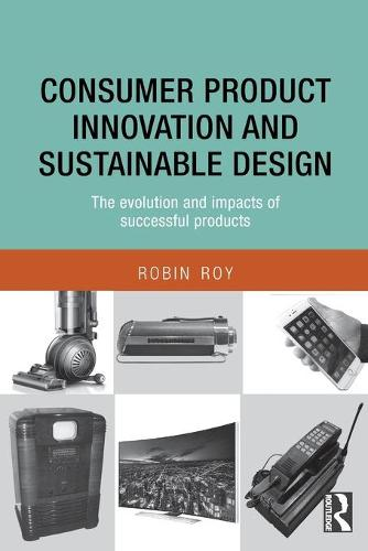 Consumer Product Innovation and Sustainable Design: The Evolution and Impacts of Successful Products (Paperback)