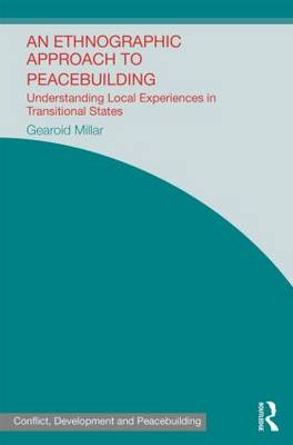 An Ethnographic Approach to Peacebuilding: Understanding Local Experiences in Transitional States (Hardback)