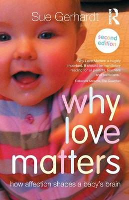 Why Love Matters: How affection shapes a baby's brain (Paperback)