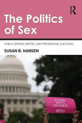 The Politics of Sex: Public Opinion, Parties, and Presidential Elections (Paperback)