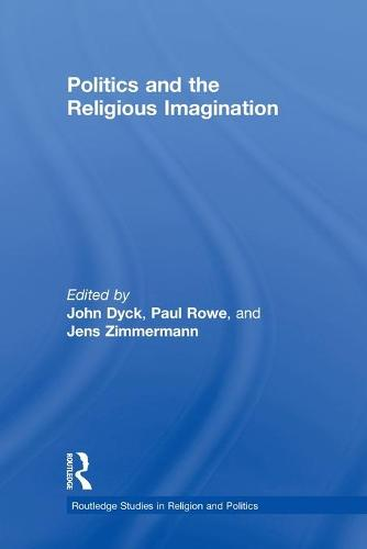 Politics and the Religious Imagination - Routledge Studies in Religion and Politics (Paperback)