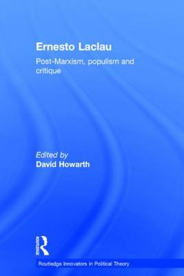 Ernesto Laclau: Post-Marxism, Populism and Critique - Routledge Innovators in Political Theory (Hardback)