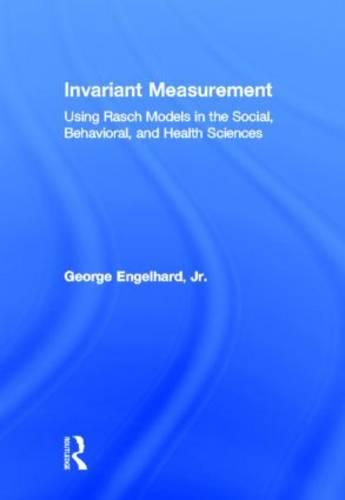 Invariant Measurement: Using Rasch Models in the Social, Behavioral, and Health Sciences (Hardback)