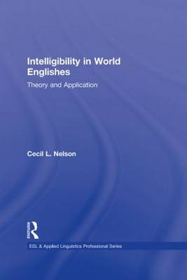 Intelligibility in World Englishes: Theory and Application - ESL & Applied Linguistics Professional Series (Hardback)