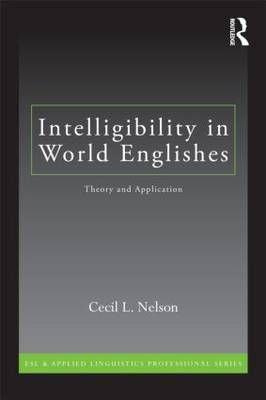 Intelligibility in World Englishes: Theory and Application - ESL & Applied Linguistics Professional Series (Paperback)