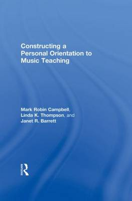 Constructing a Personal Orientation to Music Teaching (Hardback)