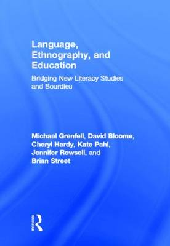 Language, Ethnography, and Education: Bridging New Literacy Studies and Bourdieu (Hardback)
