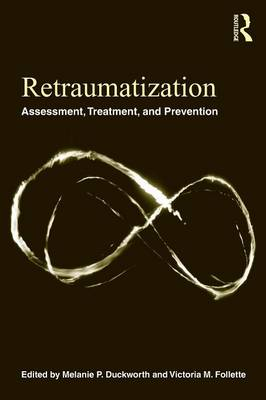 Retraumatization: Assessment, Treatment, and Prevention (Paperback)