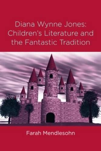 Diana Wynne Jones: The Fantastic Tradition and Children's Literature - Children's Literature and Culture 36 (Paperback)