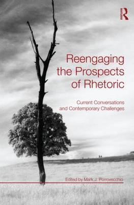 Reengaging the Prospects of Rhetoric: Current Conversations and Contemporary Challenges (Paperback)