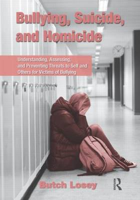 Bullying, Suicide, and Homicide: Understanding, Assessing, and Preventing Threats to Self and Others for Victims of Bullying (Hardback)