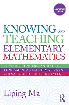 Knowing and Teaching Elementary Mathematics: Teachers' Understanding of Fundamental Mathematics in China and the United States - Studies in Mathematical Thinking and Learning Series (Paperback)
