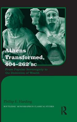 Athens Transformed, 404-262 BC: From Popular Sovereignty to the Dominion of Wealth - Routledge Monographs in Classical Studies (Hardback)