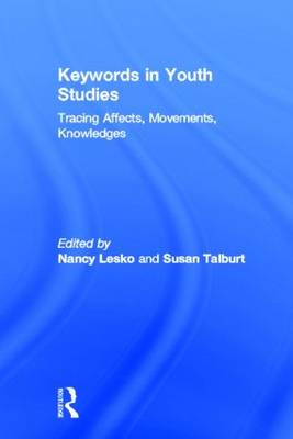 Keywords in Youth Studies: Tracing Affects, Movements, Knowledges (Hardback)