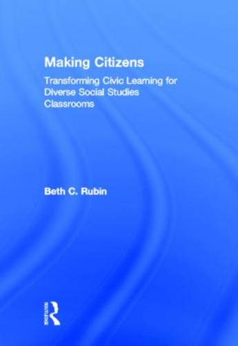 Making Citizens: Transforming Civic Learning for Diverse Social Studies Classrooms (Hardback)