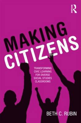 Making Citizens: Transforming Civic Learning for Diverse Social Studies Classrooms (Paperback)