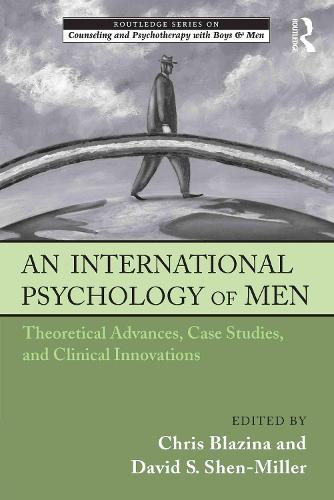 An International Psychology of Men: Theoretical Advances, Case Studies, and Clinical Innovations - The Routledge Series on Counseling and Psychotherapy with Boys and Men (Hardback)