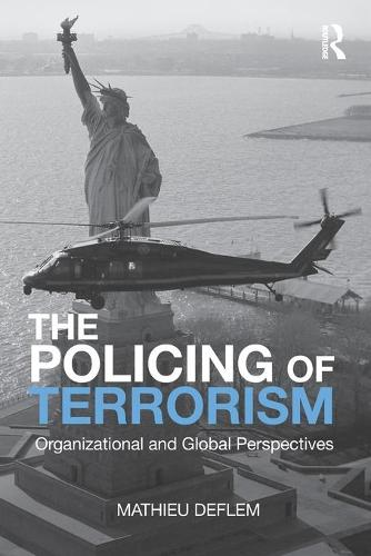 The Policing of Terrorism: Organizational and Global Perspectives - Criminology and Justice Studies (Paperback)