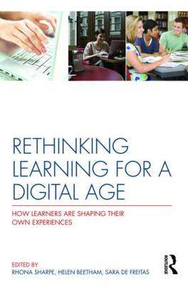 Rethinking Learning for a Digital Age: How Learners are Shaping their Own Experiences (Paperback)