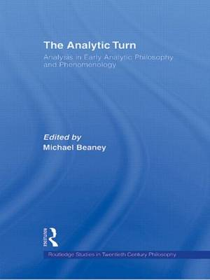 The Analytic Turn: Analysis in Early Analytic Philosophy and Phenomenology (Paperback)