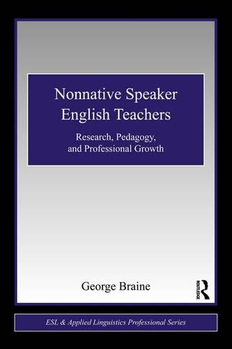 Nonnative Speaker English Teachers: Research, Pedagogy, and Professional Growth - ESL & Applied Linguistics Professional Series (Paperback)