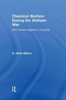 Chemical Warfare during the Vietnam War: Riot Control Agents in Combat (Hardback)