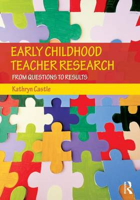 Early Childhood Teacher Research: From Questions to Results (Paperback)