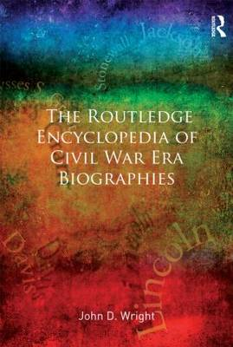 The Routledge Encyclopedia of Civil War Era Biographies (Hardback)